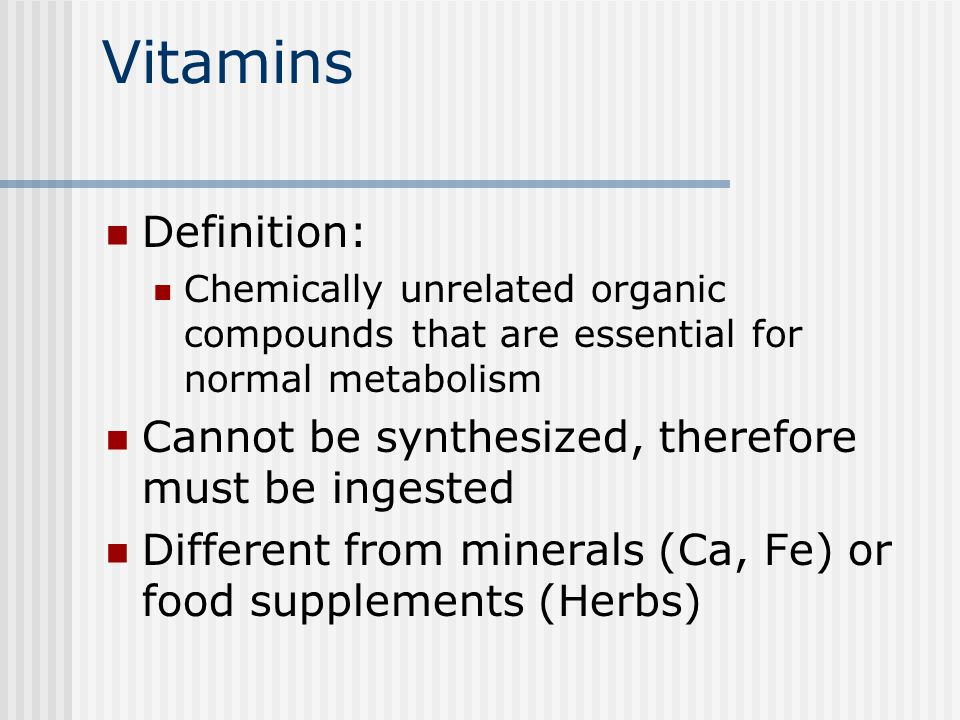 Vitamins Definition: Cannot be synthesized, therefore must be ingested