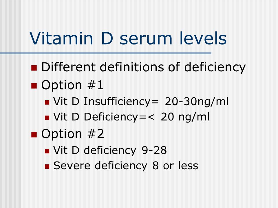 Vitamin D serum levels Different definitions of deficiency Option #1