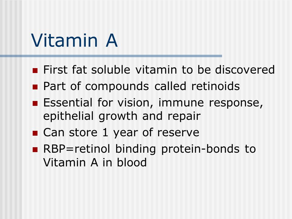 Vitamin A First fat soluble vitamin to be discovered