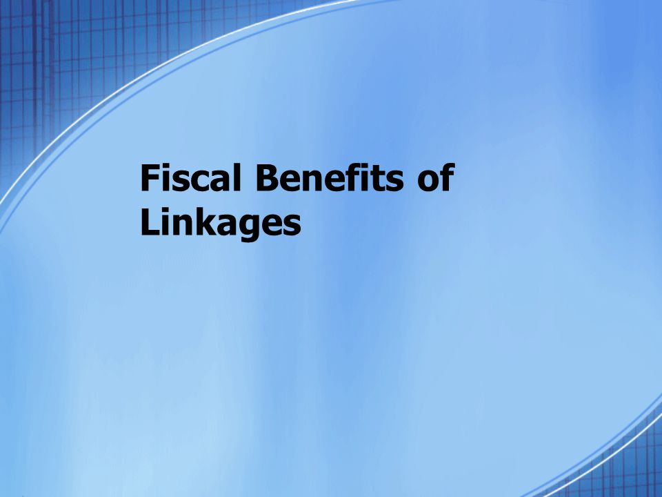 Fiscal Benefits of Linkages