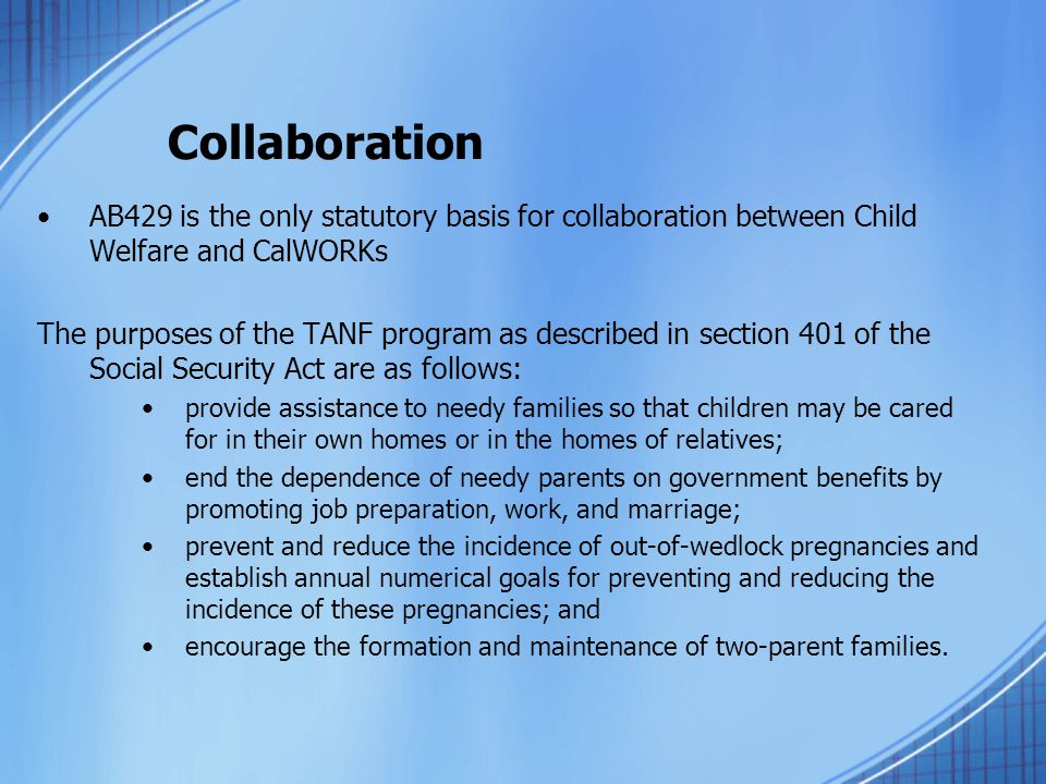 Collaboration AB429 is the only statutory basis for collaboration between Child Welfare and CalWORKs.