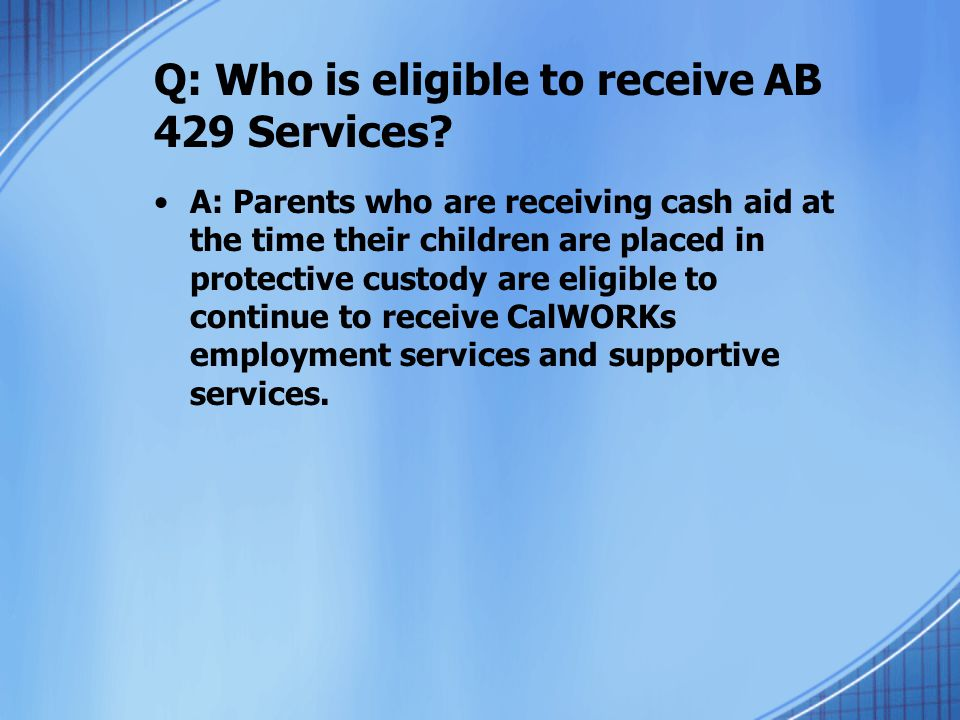 Q: Who is eligible to receive AB 429 Services