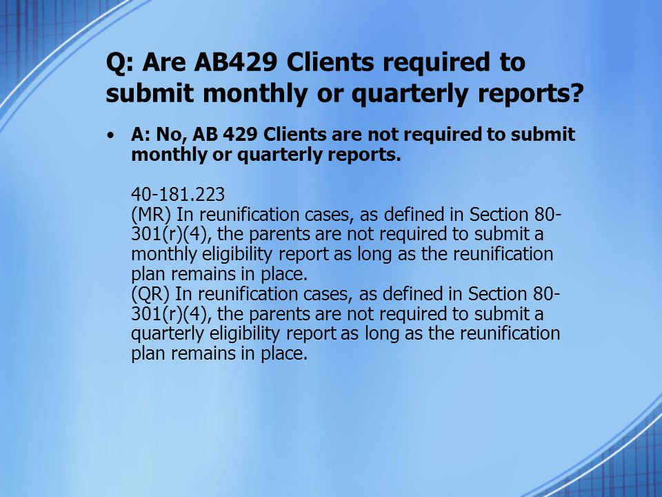 Q: Are AB429 Clients required to submit monthly or quarterly reports