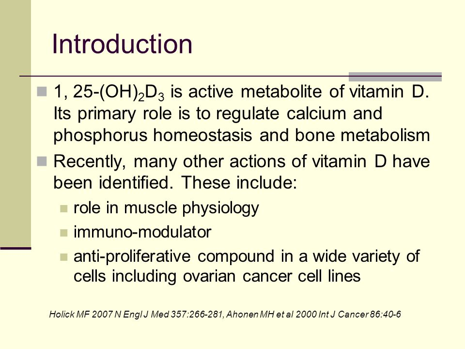 Introduction 1, 25-(OH)2D3 is active metabolite of vitamin D. Its primary role is to regulate calcium and phosphorus homeostasis and bone metabolism.