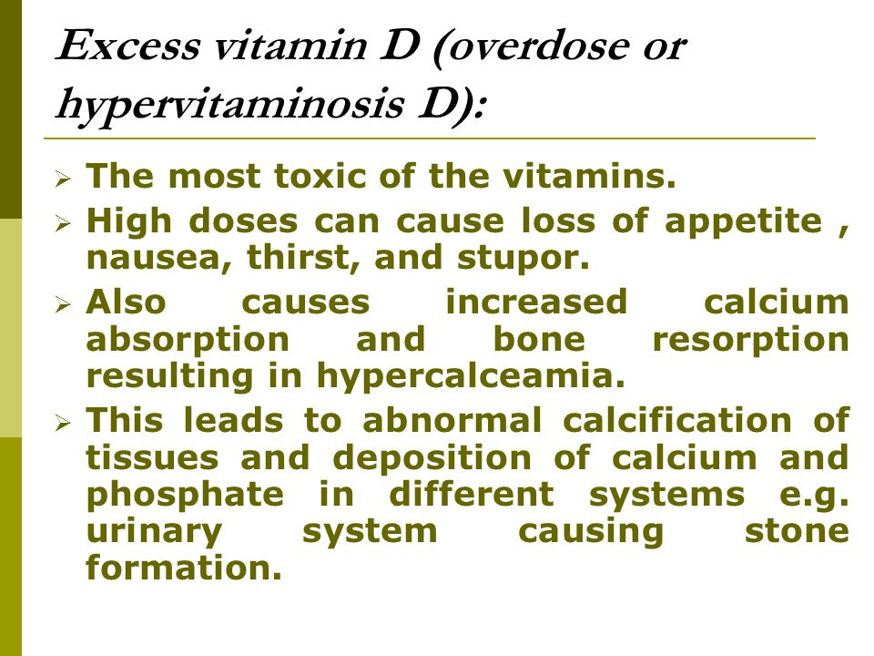 Excess vitamin D (overdose or hypervitaminosis D):