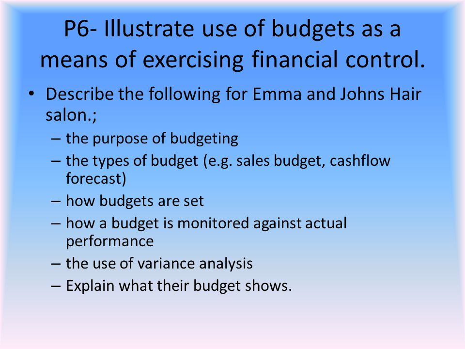 P6- Illustrate use of budgets as a means of exercising financial control.