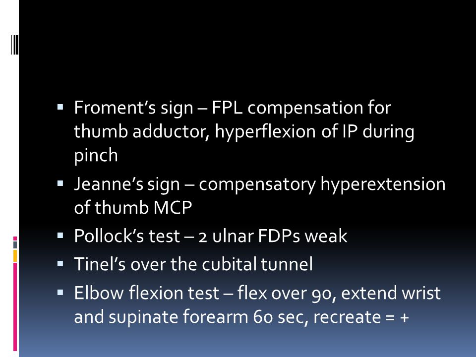 Froment's sign – FPL compensation for thumb adductor, hyperflexion of IP during pinch