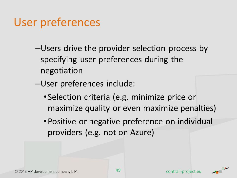 User preferences Users drive the provider selection process by specifying user preferences during the negotiation.