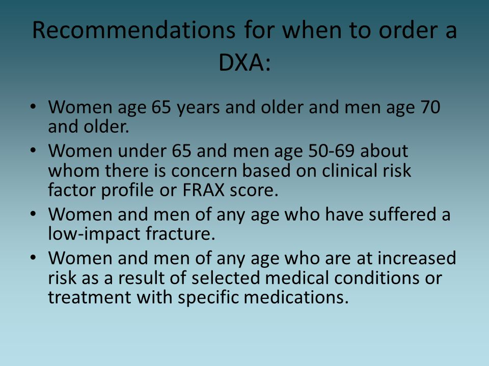Recommendations for when to order a DXA: