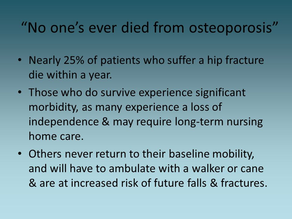 No one's ever died from osteoporosis
