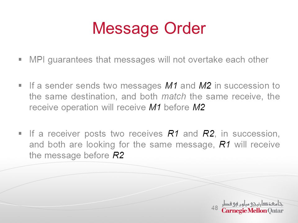 Message Order MPI guarantees that messages will not overtake each other.