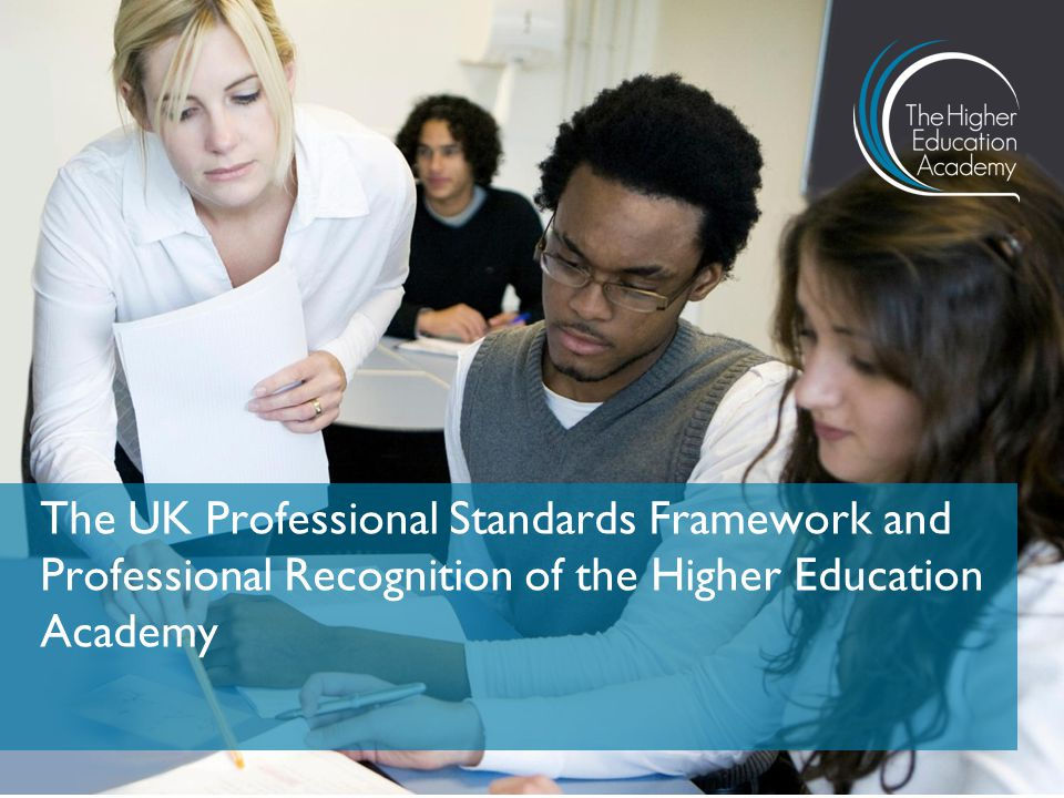 The UK Professional Standards Framework and Professional Recognition of the Higher Education Academy