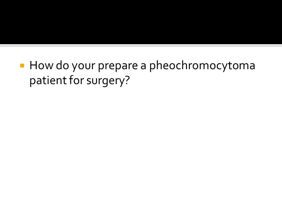 How do your prepare a pheochromocytoma patient for surgery