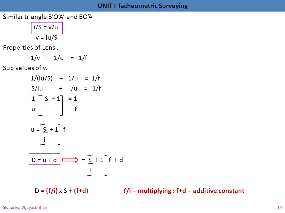 Similar triangle B'O'A' and BO'A i/S = v/u v = iu/S Properties of Lens , 1/v + 1/u = 1/f Sub values of v, 1/(iu/S) + 1/u = 1/f S/iu + i/u = 1/f 1 S + 1 = 1 u i f u = S + 1 f i D = u + d = S + 1 f + d D = (f/i) x S + (f+d) f/i – multiplying : f+d – additive constant