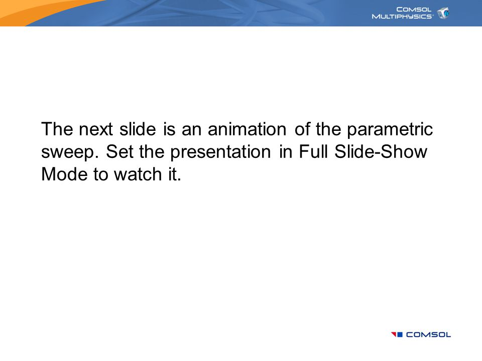 The next slide is an animation of the parametric sweep
