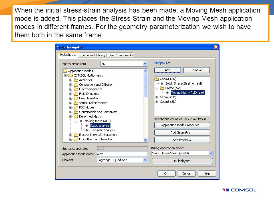 When the initial stress-strain analysis has been made, a Moving Mesh application mode is added.