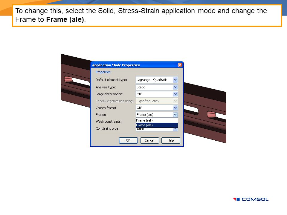 To change this, select the Solid, Stress-Strain application mode and change the Frame to Frame (ale).