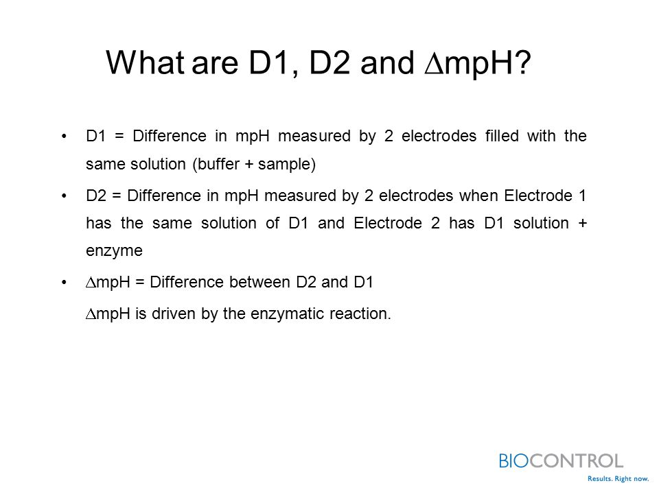 What are D1, D2 and mpH D1 = Difference in mpH measured by 2 electrodes filled with the same solution (buffer + sample)