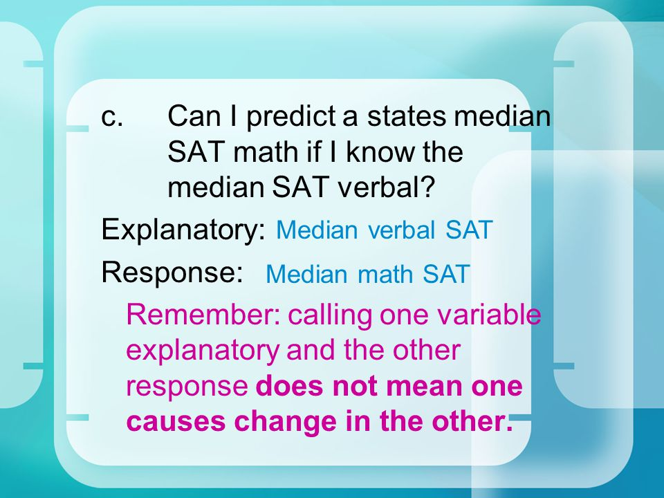 c. Can I predict a states median. SAT math if I know the