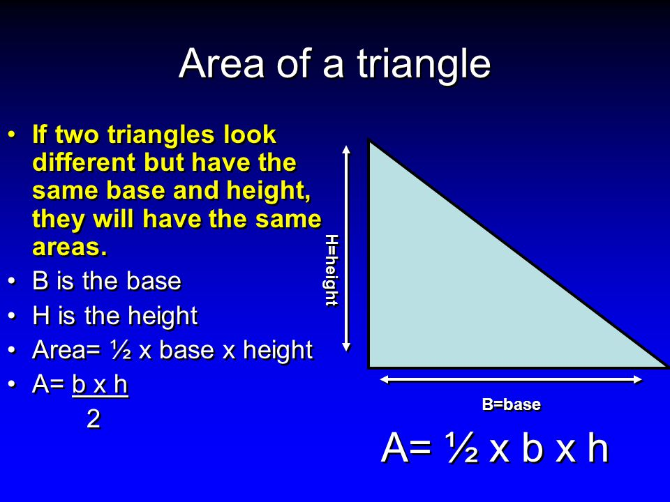 Area of a triangle A= ½ x b x h
