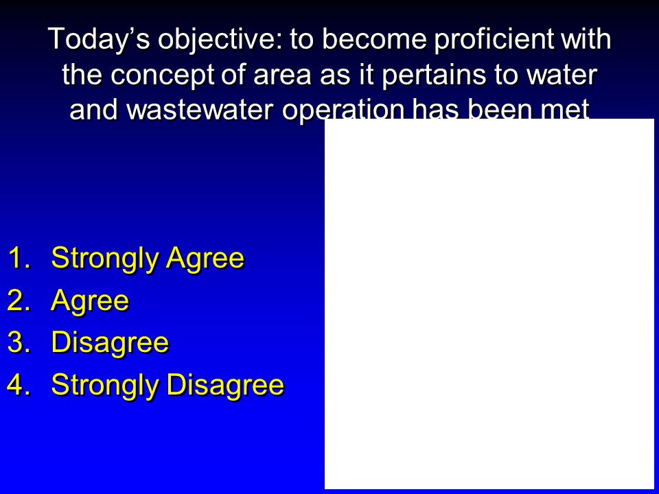 Today's objective: to become proficient with the concept of area as it pertains to water and wastewater operation has been met