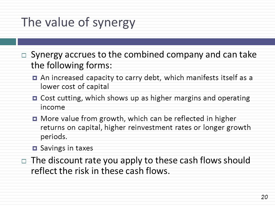 The value of synergy Synergy accrues to the combined company and can take the following forms: