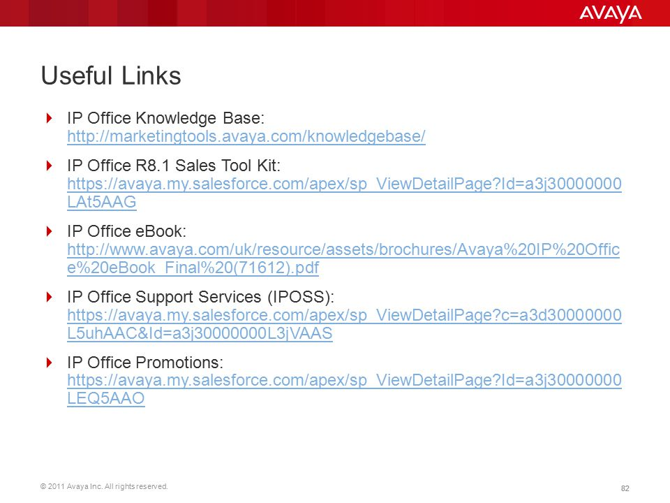 Useful Links IP Office Knowledge Base: http://marketingtools.avaya.com/knowledgebase/