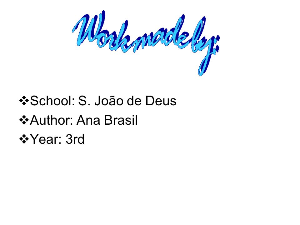 Work made by: School: S. João de Deus Author: Ana Brasil Year: 3rd