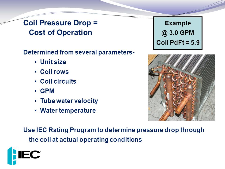 Coil Pressure Drop = Cost of Operation
