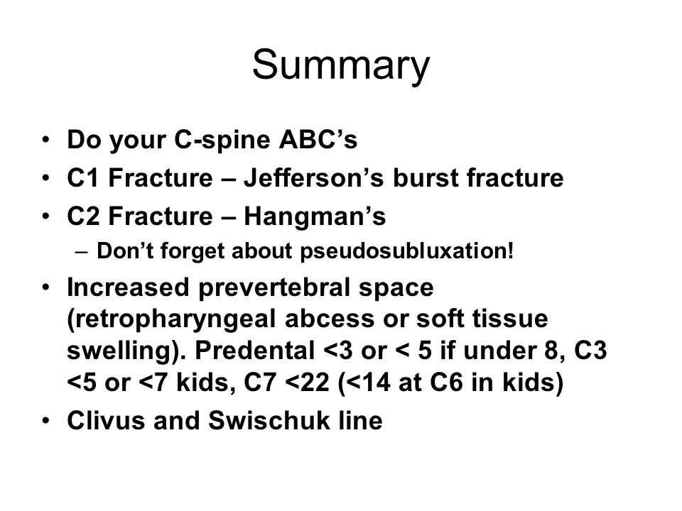 Summary Do your C-spine ABC's C1 Fracture – Jefferson's burst fracture