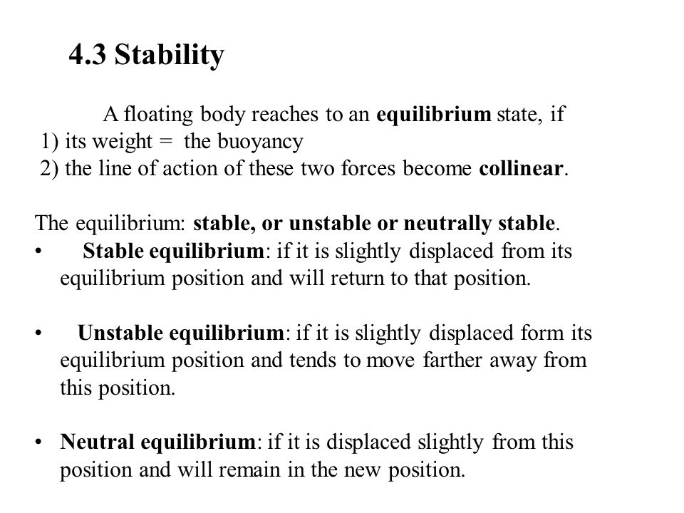 4.3 Stability A floating body reaches to an equilibrium state, if