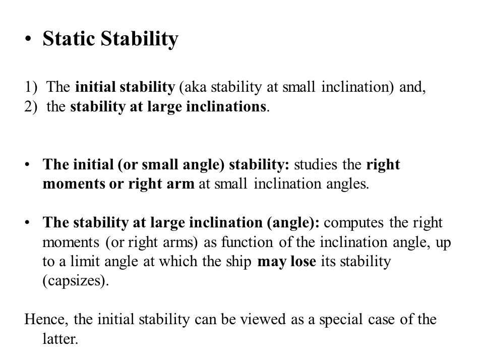Static Stability The initial stability (aka stability at small inclination) and, the stability at large inclinations.