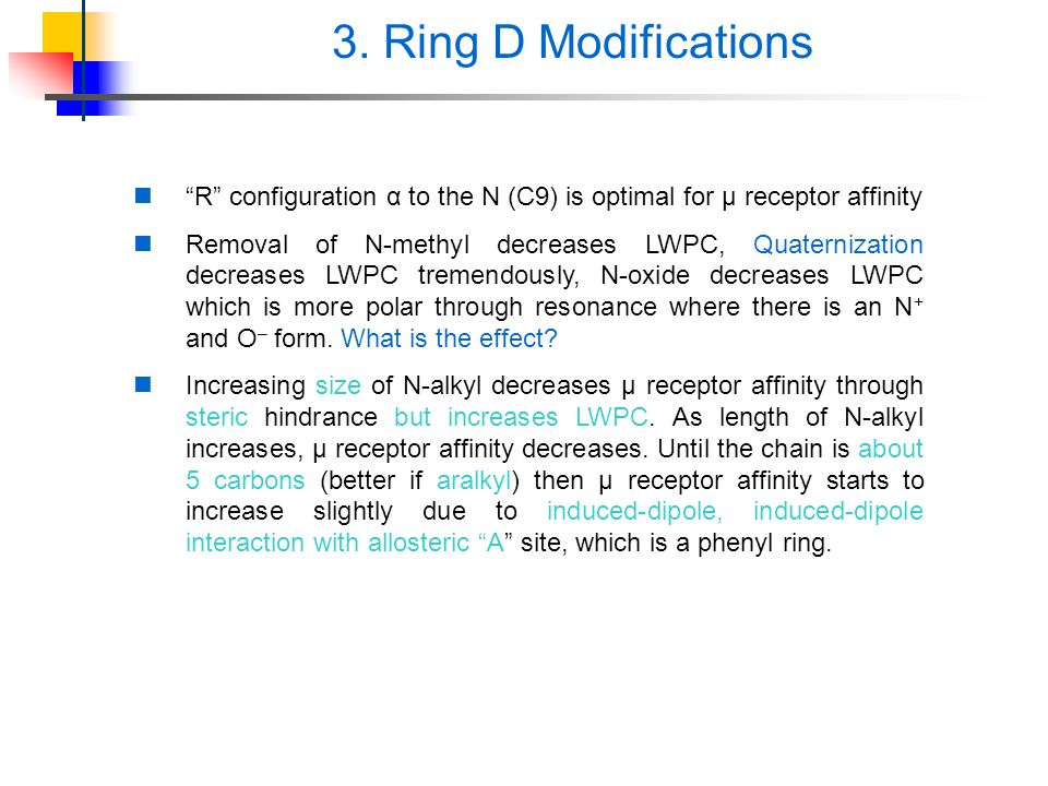 3. Ring D Modifications R configuration α to the N (C9) is optimal for μ receptor affinity.