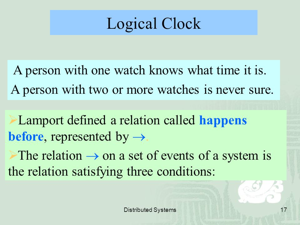 Logical Clock A person with one watch knows what time it is.