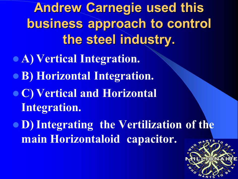 Andrew Carnegie used this business approach to control the steel industry.
