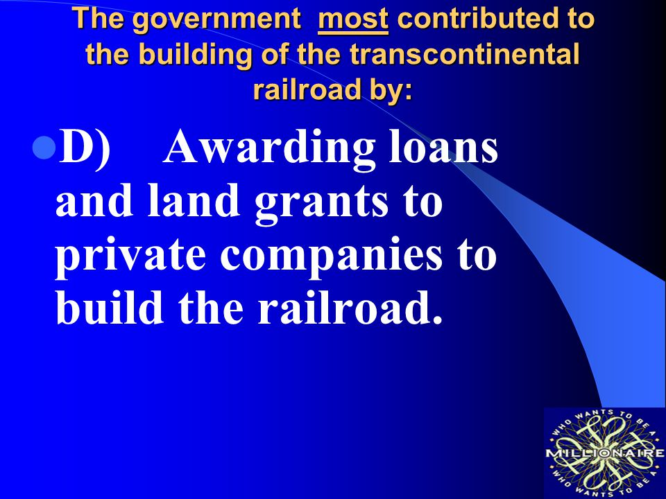 The government most contributed to the building of the transcontinental railroad by: