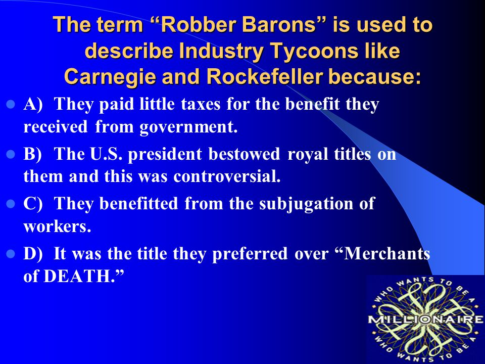 The term Robber Barons is used to describe Industry Tycoons like Carnegie and Rockefeller because: