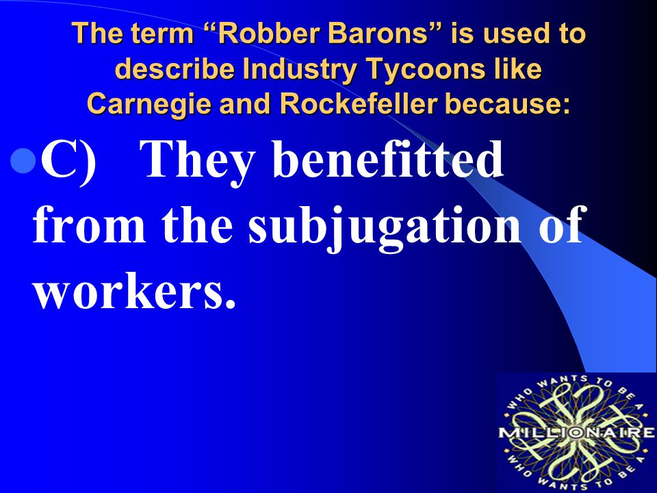 C) They benefitted from the subjugation of workers.
