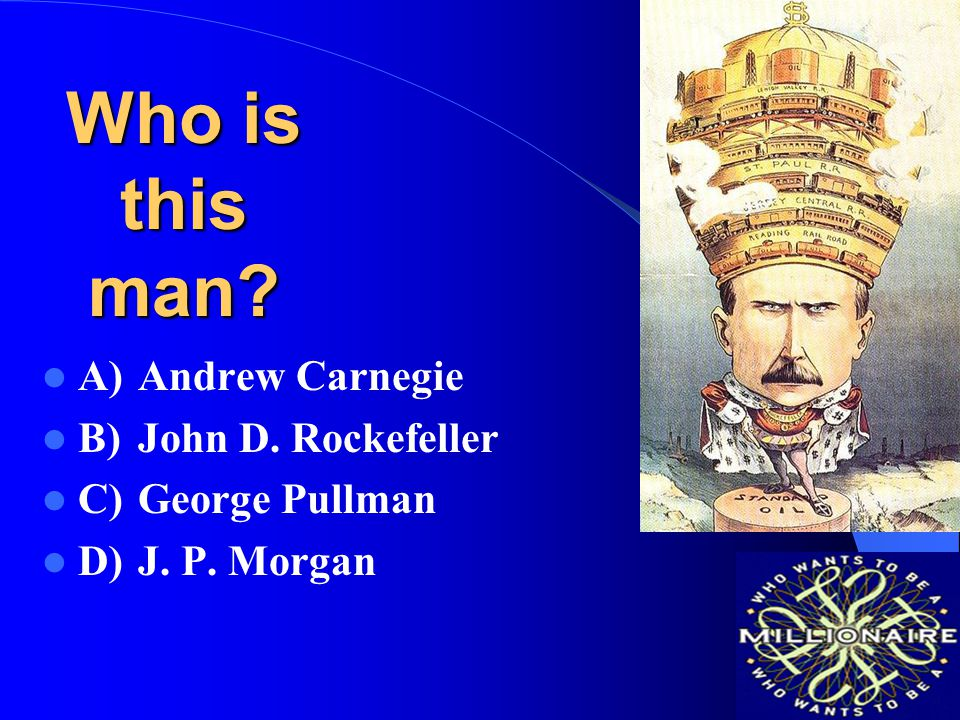 Who is this man A) Andrew Carnegie B) John D. Rockefeller