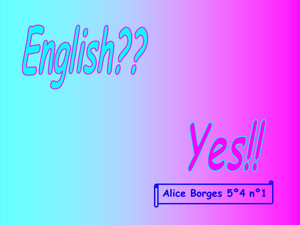 English Yes!! Alice Borges 5º4 nº1
