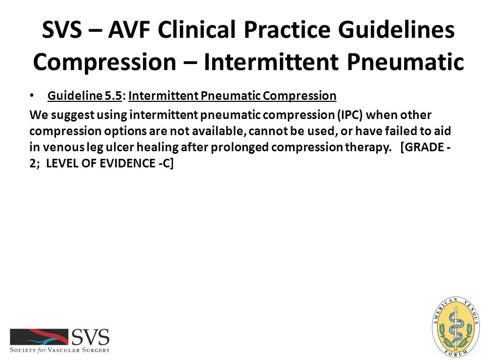 SVS – AVF Clinical Practice Guidelines Compression – Intermittent Pneumatic