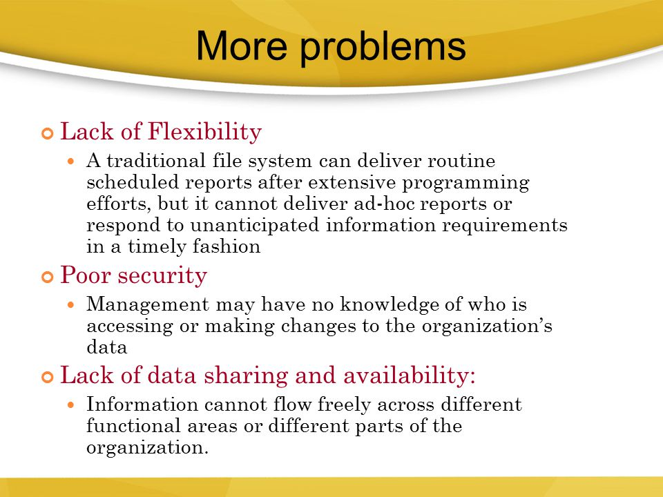 More problems Lack of Flexibility Poor security