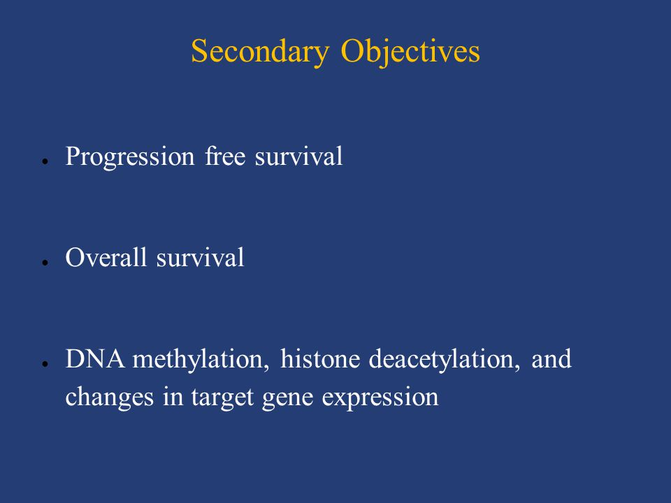 Secondary Objectives Progression free survival Overall survival