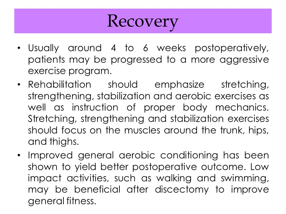 Recovery Usually around 4 to 6 weeks postoperatively, patients may be progressed to a more aggressive exercise program.