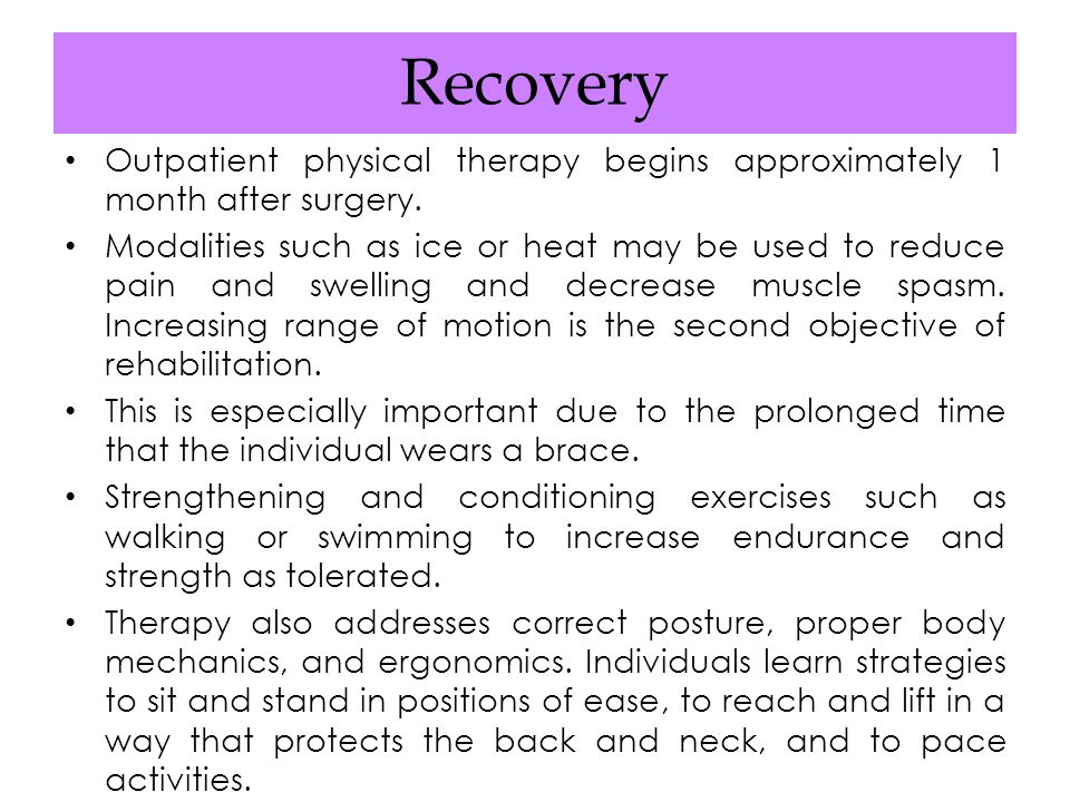 Recovery Outpatient physical therapy begins approximately 1 month after surgery.
