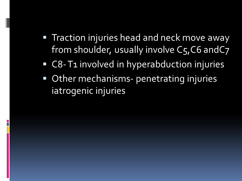 Traction injuries head and neck move away from shoulder, usually involve C5,C6 andC7