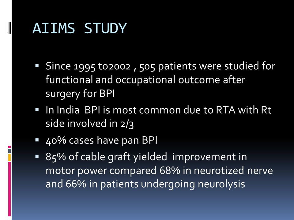 AIIMS STUDY Since 1995 to2002 , 505 patients were studied for functional and occupational outcome after surgery for BPI.