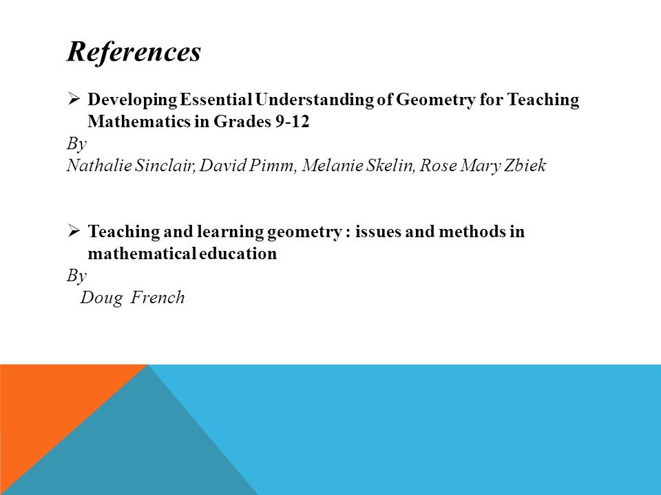 References Developing Essential Understanding of Geometry for Teaching Mathematics in Grades 9-12. By.