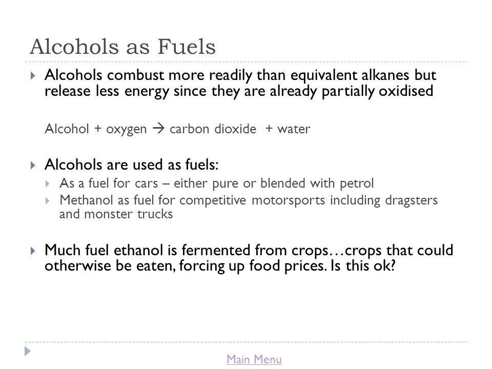 Alcohols as Fuels Alcohols combust more readily than equivalent alkanes but release less energy since they are already partially oxidised.