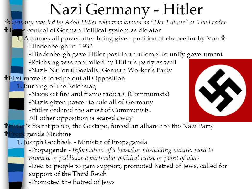Nazi Germany - Hitler Germany was led by Adolf Hitler who was known as Der Fuhrer or The Leader.